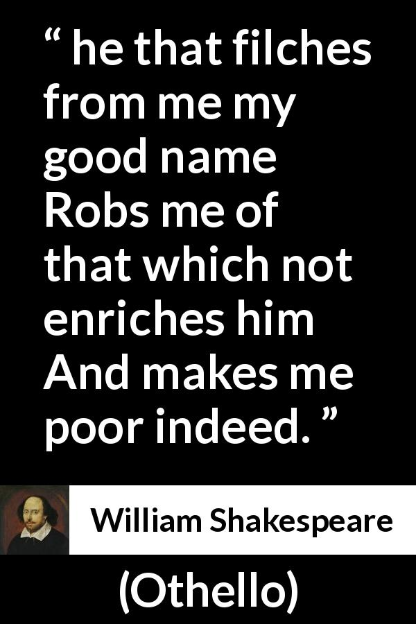 "William Shakespeare about value (""Othello"", 1623) - he that filches from me my good name