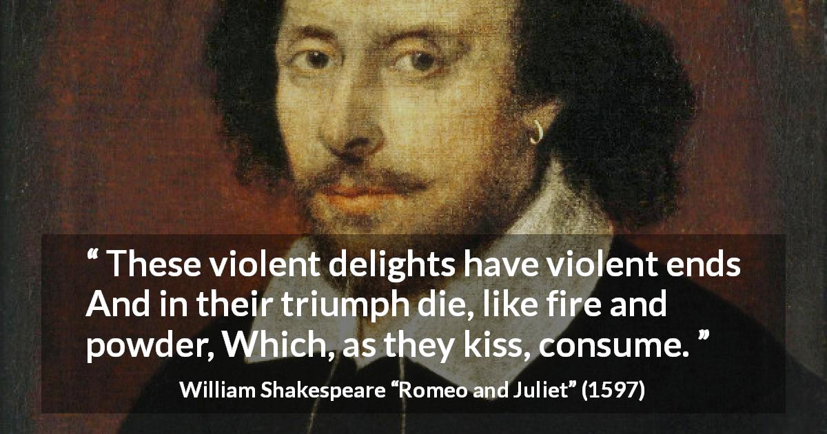 "William Shakespeare about violence (""Romeo and Juliet"", 1597) - These violent delights have violent ends