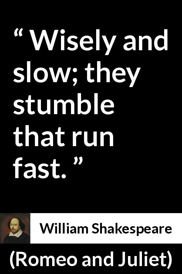 """Wisely and slow; they stumble that run fast."" - KwizeWilliam Shakespeare Romeo And Juliet Quotes"