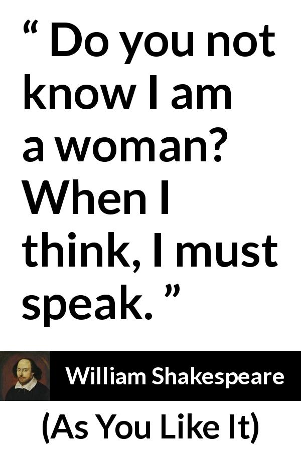William Shakespeare - As You Like It - Do you not know I am a woman? When I think, I must speak.