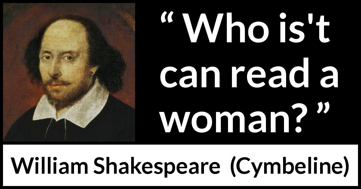 William Shakespeare - Cymbeline - Who is't can read a woman?