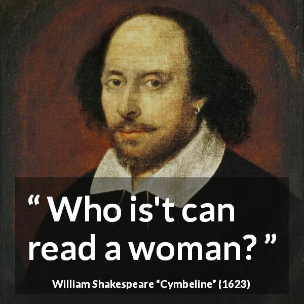 William Shakespeare quote about women from Cymbeline (1623) - Who is't can read a woman?