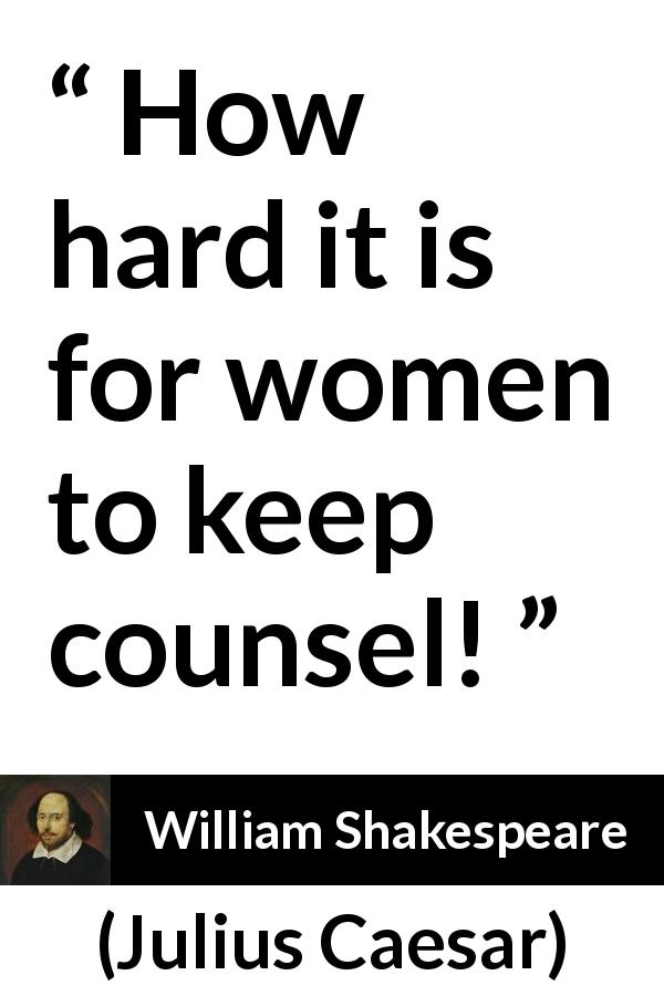 William Shakespeare - Julius Caesar - How hard it is for women to keep counsel!