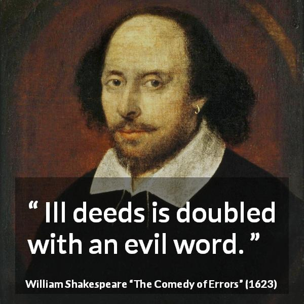 "William Shakespeare about words (""The Comedy of Errors"", 1623) - Ill deeds is doubled with an evil word."