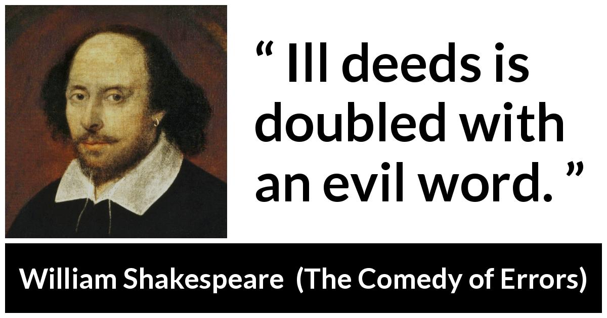 William Shakespeare quote about words from The Comedy of Errors (1623) - Ill deeds is doubled with an evil word.