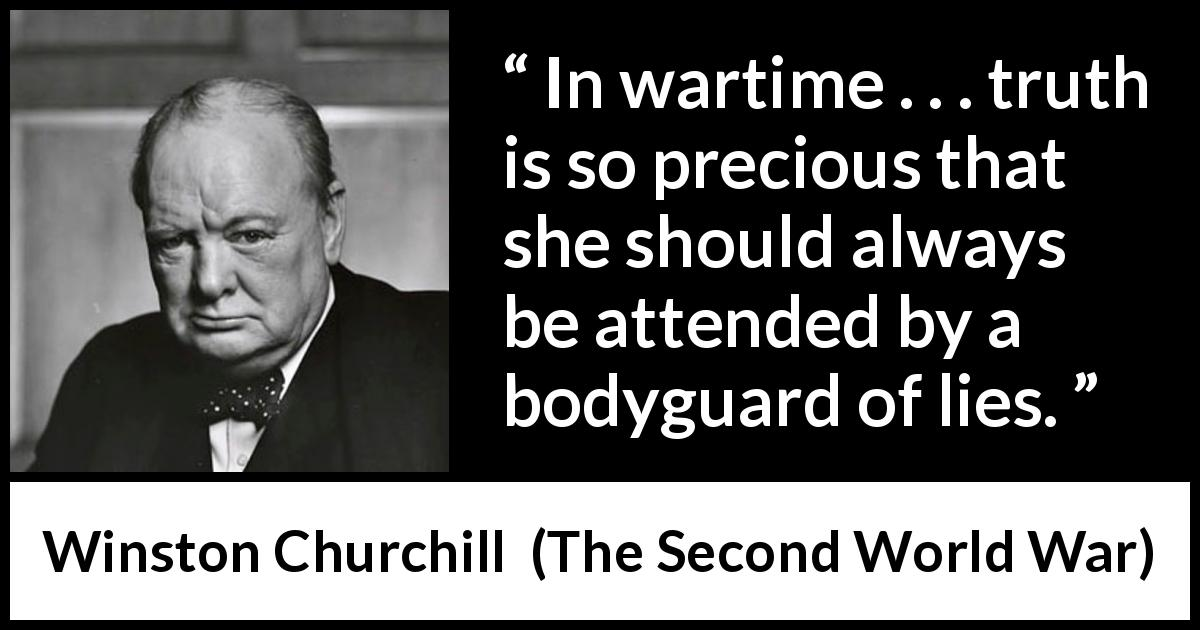 """""""In wartime . . . truth is so precious that she should ..."""